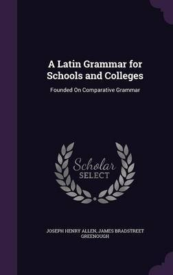 A Latin Grammar for Schools and Colleges by Joseph Henry Allen image