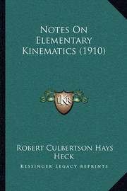 Notes on Elementary Kinematics (1910) by Robert Culbertson Hays Heck