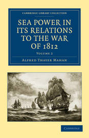 Sea Power in its Relations to the War of 1812 2 Volume Set Sea Power in its Relations to the War of 1812: Volume 2 by Alfred Thayer Mahan