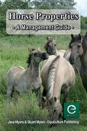 Horse Properties - A Management Guide by Jane Myers