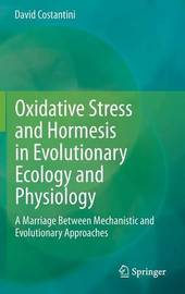 Oxidative Stress and Hormesis in Evolutionary Ecology and Physiology by David Costantini