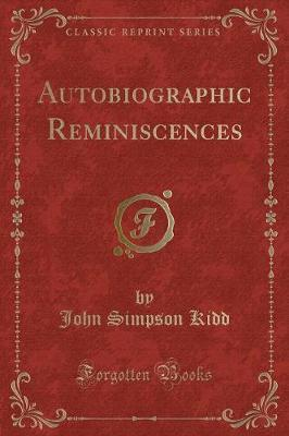 Autobiographic Reminiscences (Classic Reprint) by John Simpson Kidd