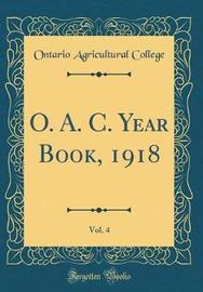 O. A. C. Year Book, 1918, Vol. 4 (Classic Reprint) by Ontario Agricultural College image