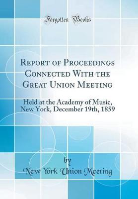 Report of Proceedings Connected with the Great Union Meeting by New York Union Meeting