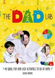 TheDadLab: 40 Quick, Fun and Easy Activities to do at Home by Sergei Urban