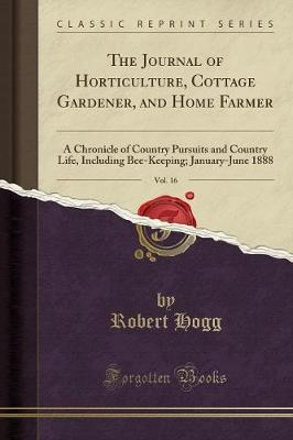 The Journal of Horticulture, Cottage Gardener, and Home Farmer, Vol. 16 by Robert Hogg