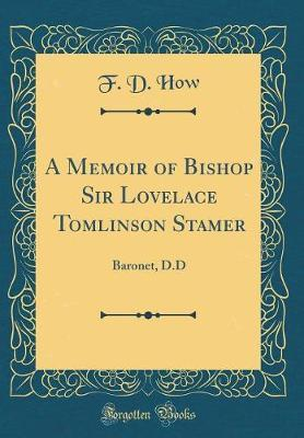 A Memoir of Bishop Sir Lovelace Tomlinson Stamer by F D How