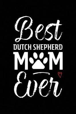 Best Dutch Shepherd Mom Ever by Arya Wolfe