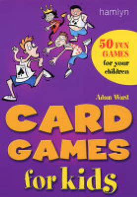 Card Games for Kids: 50 Fun Games for Your Children by Adam Ward image