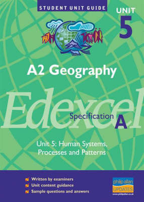 A2 Geography Edexcel (A): Human Systems, Processes and Patterns: Unit 5 by Nigel Yates