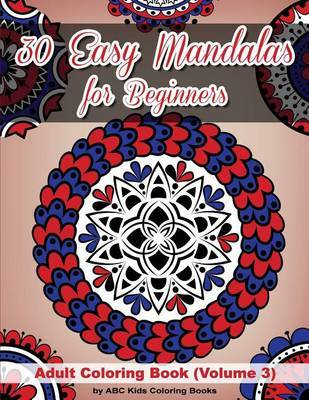 30 Easy Mandalas for Beginners Adult Coloring Book (Sacred Mandala Designs and Patterns Coloring Books for Adults) by Abc Kids Coloring Books image