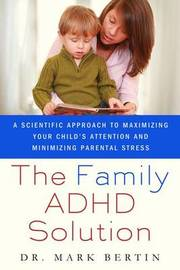 The Family ADHD Solution by Mark Bertin