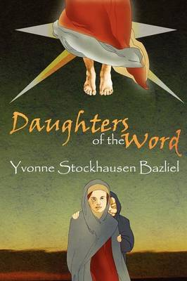 Daughters of the Word by Yvonne Stockhausen Bazliel