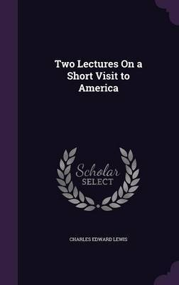 Two Lectures on a Short Visit to America by Charles Edward Lewis image