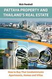 Pattaya Property & Thailand's Real Estate: How to Buy Thai Condominiums, Apartments, Homes and Villas by Nick Pendrell