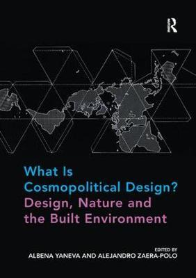 What Is Cosmopolitical Design? Design, Nature and the Built Environment by Albena Yaneva image