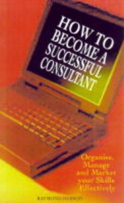 How to Become a Successful Consultant by Raymond Hebson image
