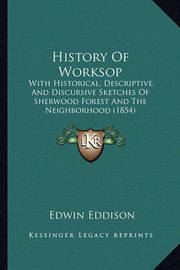 History of Worksop: With Historical, Descriptive, and Discursive Sketches of Sherwood Forest and the Neighborhood (1854) by Edwin Eddison