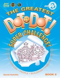 The Greatest Dot to Dot!: Bk. 5 by David Kalvitis