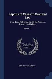 Reports of Cases in Criminal Law by Edward William Cox