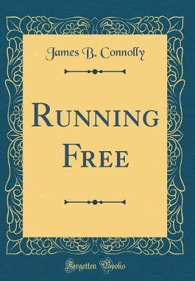 Running Free (Classic Reprint) by James B Connolly image