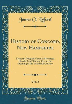 History of Concord, New Hampshire, Vol. 2 by James O. Lyford