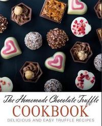 The Homemade Chocolate Truffle Cookbook by Booksumo Press