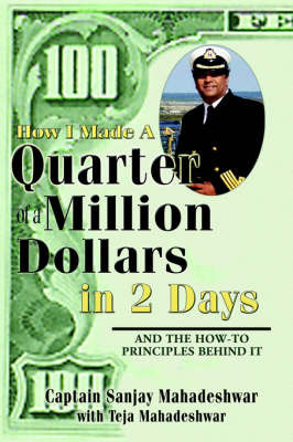 How I Made a Quarter of a Million Dollars in Two Days: Including the How-To Principles Behind It by Sanjay Mahadeshwar image
