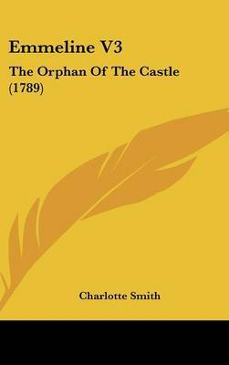 Emmeline V3: The Orphan of the Castle (1789) by Charlotte Smith image