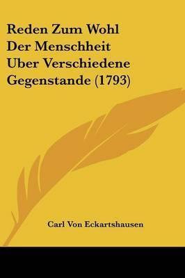 Reden Zum Wohl Der Menschheit Uber Verschiedene Gegenstande (1793) by Carl Von Eckartshausen