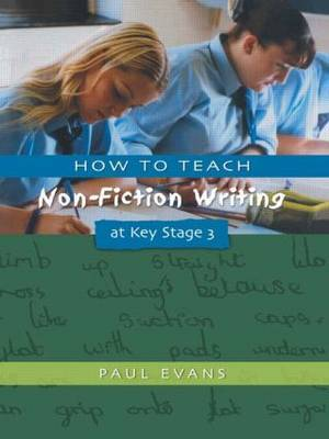 How to Teach Non-Fiction Writing at Key Stage 3 by Paul Evans