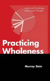 Practicing Wholeness by Murray Stein