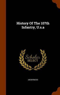 History of the 107th Infantry, U.S.a by * Anonymous image