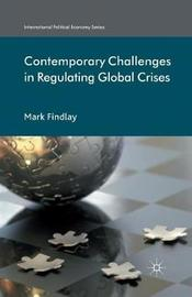 Contemporary Challenges in Regulating Global Crises by Mark Findlay
