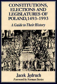 Constitutions, Elections and Legislatures of Poland 1493-1993 by Jacek Jedruch image