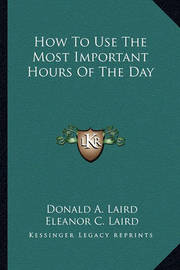 How to Use the Most Important Hours of the Day by Donald A. Laird