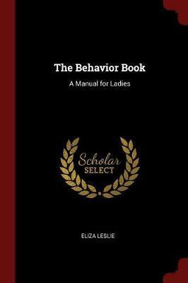 The Behavior Book by Eliza Leslie image