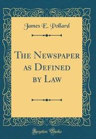 The Newspaper as Defined by Law (Classic Reprint) by James E Pollard image