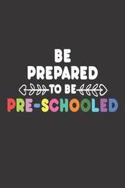 Be Prepared to Be Pre-Schooled by Creative Juices Publishing