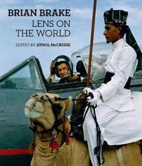 Brian Brake: Lens on the World by Athol McCredie