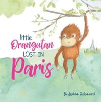 Little Orangutan Lost in Paris by Jedda Robaard