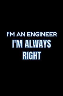 I'm An Engineer I'm Always Right by Simply Career Notebooks