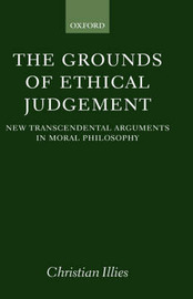 The Grounds of Ethical Judgement by Christian Illies