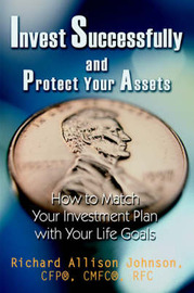 Invest Successfully and Protect Your Assets by Richard Allison Johnson