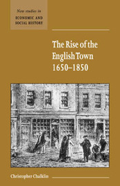 The Rise of the English Town, 1650-1850 by Christopher Chalklin