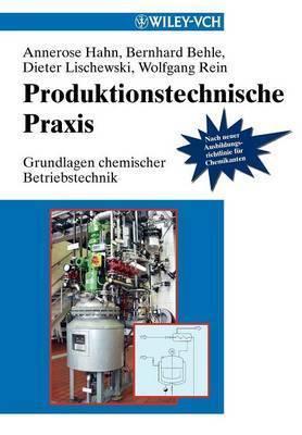Produktionstechnische Praxis: Grundlagen Chemischer Betriebstechnik by Annerose Hahn