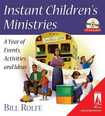Instant Children's Ministries: A Year of Events, Activities, and Ideas by Bill Rolfe