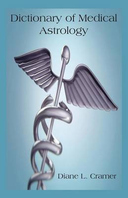 Dictionary of Medical Astrology by Diane L. Cramer