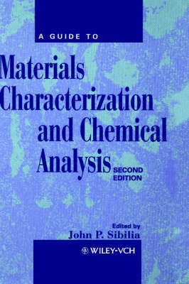 A Guide to Materials Characterization and Chemical Analysis by John P. Sibilia