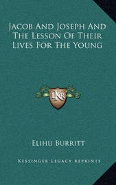 Jacob and Joseph and the Lesson of Their Lives for the Young by Elihu Burritt